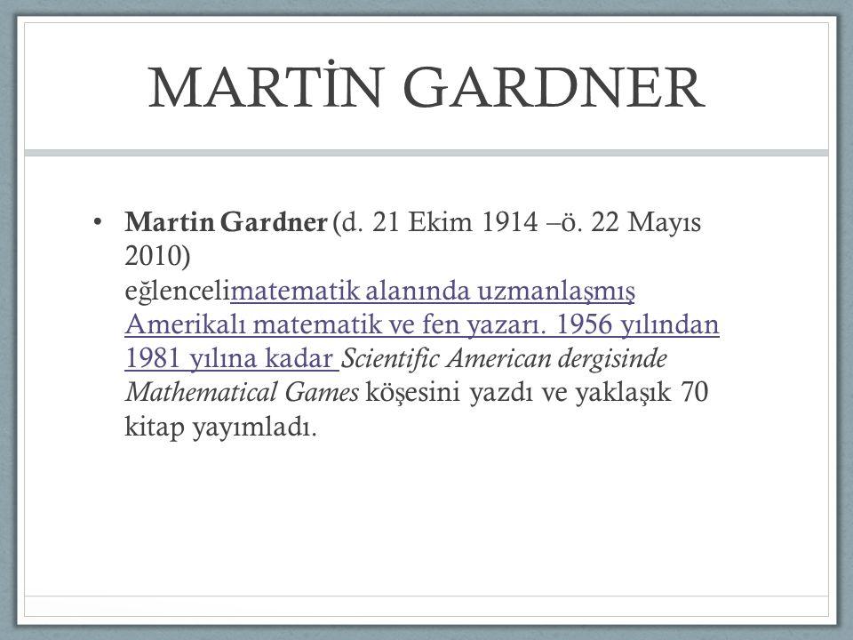 Martin Gardner (d. 21 Ekim 1914 –ö. 22 Mayıs 2010) e ğ lencelimatematik alanında uzmanla ş mı ş Amerikalı matematik ve fen yazarı. 1956 yılından 1981