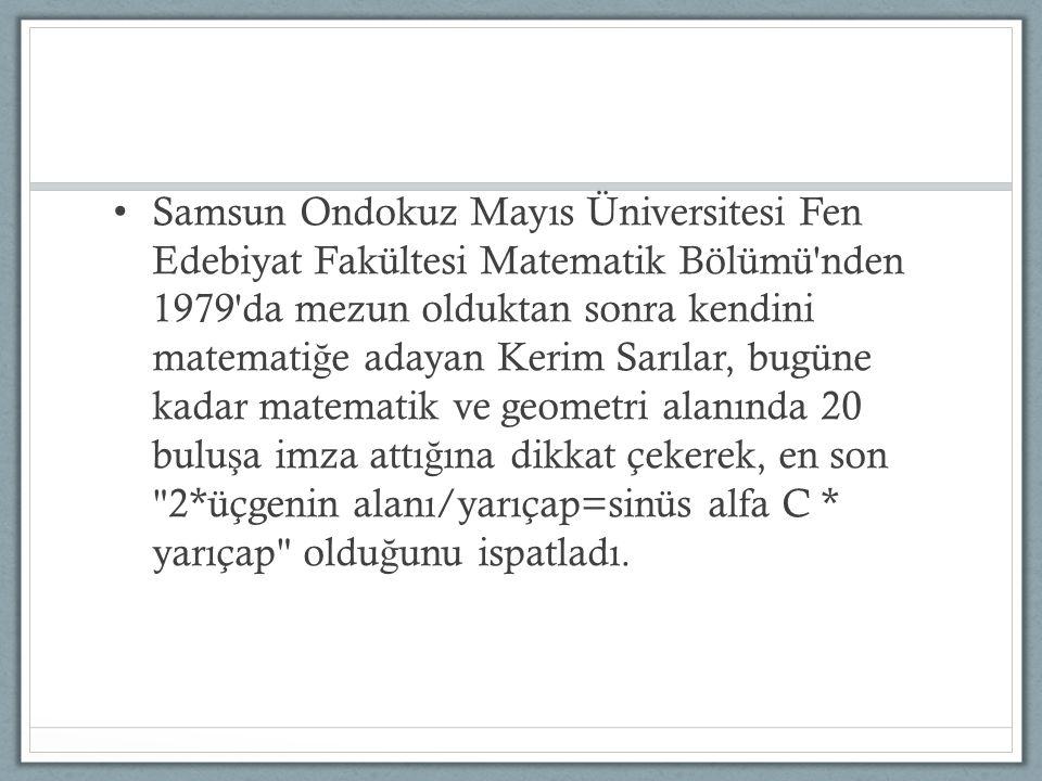 Samsun Ondokuz Mayıs Üniversitesi Fen Edebiyat Fakültesi Matematik Bölümü'nden 1979'da mezun olduktan sonra kendini matemati ğ e adayan Kerim Sarılar,