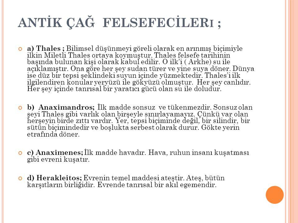 ANTİK ÇAĞ FELSEFECİLER I ; a) Thales ; Bilimsel düşünmeyi göreli olarak en arınmış biçimiyle ilkin Miletli Thales ortaya koymuştur. Thales felsefe tar