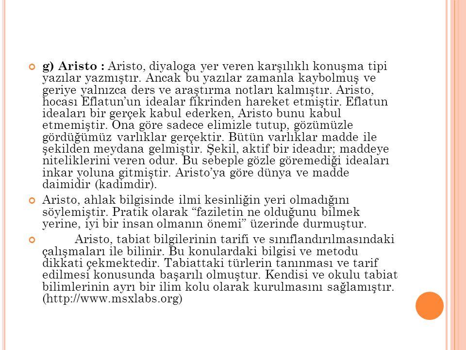 g) Aristo : Aristo, diyaloga yer veren karşılıklı konuşma tipi yazılar yazmıştır. Ancak bu yazılar zamanla kaybolmuş ve geriye yalnızca ders ve araştı