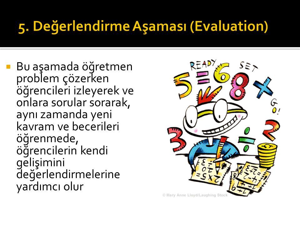  Bu aşamada öğretmen problem çözerken öğrencileri izleyerek ve onlara sorular sorarak, aynı zamanda yeni kavram ve becerileri öğrenmede, öğrencilerin