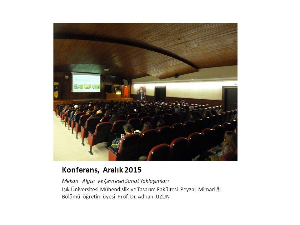 Konferans, Aralık 2015 Mekan Algısı ve Çevresel Sanat Yaklaşımları Işık Üniversitesi Mühendislik ve Tasarım Fakültesi Peyzaj Mimarlığı Bölümü öğretim üyesi Prof.