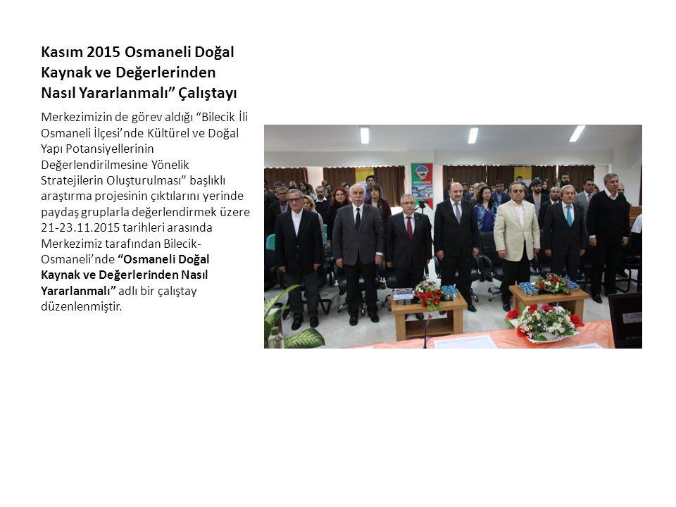 Kasım 2015 Osmaneli Doğal Kaynak ve Değerlerinden Nasıl Yararlanmalı Çalıştayı Merkezimizin de görev aldığı Bilecik İli Osmaneli İlçesi'nde Kültürel ve Doğal Yapı Potansiyellerinin Değerlendirilmesine Yönelik Stratejilerin Oluşturulması başlıklı araştırma projesinin çıktılarını yerinde paydaş gruplarla değerlendirmek üzere 21-23.11.2015 tarihleri arasında Merkezimiz tarafından Bilecik- Osmaneli'nde Osmaneli Doğal Kaynak ve Değerlerinden Nasıl Yararlanmalı adlı bir çalıştay düzenlenmiştir.