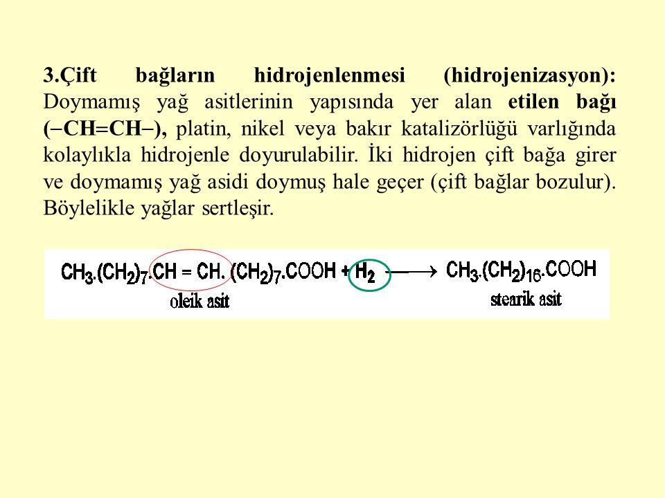 3.Çift bağların hidrojenlenmesi (hidrojenizasyon): Doymamış yağ asitlerinin yapısında yer alan etilen bağı (  CH  CH  ), platin, nikel veya bakır katalizörlüğü varlığında kolaylıkla hidrojenle doyurulabilir.