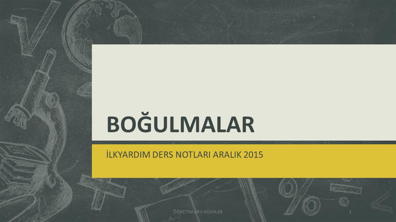 BOĞULMALAR İLKYARDIM DERS NOTLARI ARALIK 2015 ÖĞRETİM GRV HÜLYA ER1