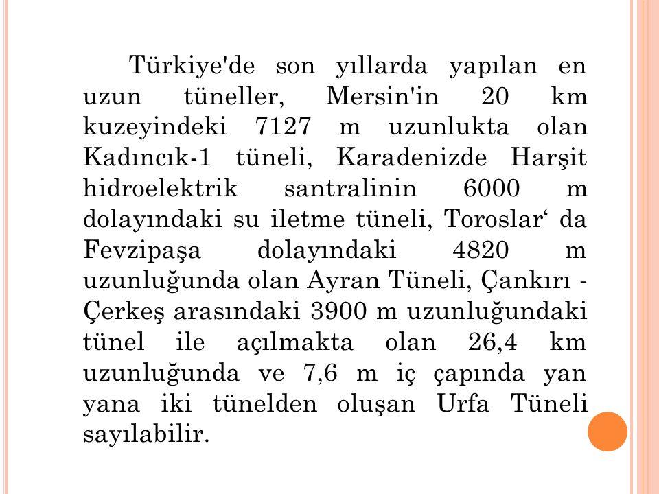 Türkiye'de son yıllarda yapılan en uzun tüneller, Mersin'in 20 km kuzeyindeki 7127 m uzunlukta olan Kadıncık-1 tüneli, Karadenizde Harşit hidroelektri
