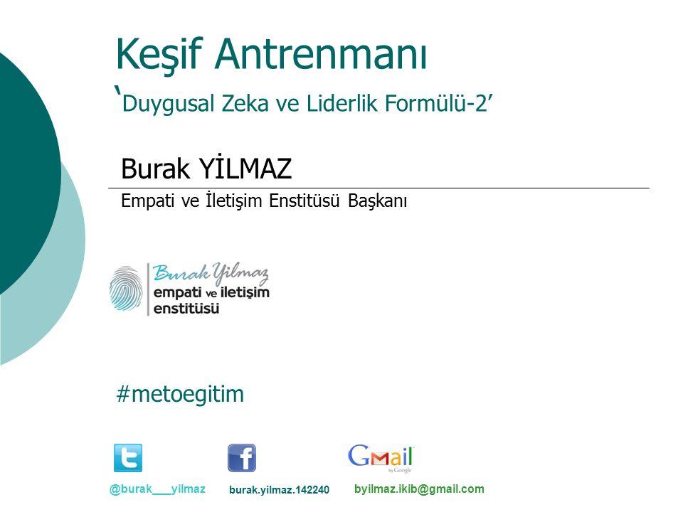 Keşif Antrenmanı ' Duygusal Zeka ve Liderlik Formülü-2' Burak YİLMAZ Empati ve İletişim Enstitüsü Başkanı @burak___yilmaz burak.yilmaz.142240 byilmaz.ikib@gmail.com #metoegitim