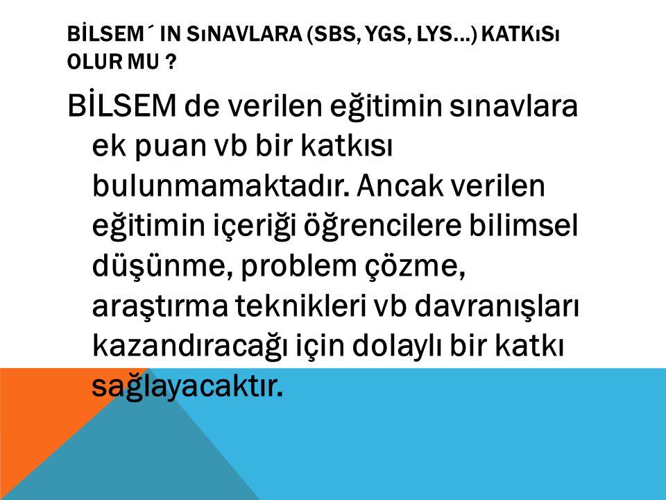 BİLSEM´ IN SıNAVLARA (SBS, YGS, LYS...) KATKıSı OLUR MU ? BİLSEM de verilen eğitimin sınavlara ek puan vb bir katkısı bulunmamaktadır. Ancak verilen e