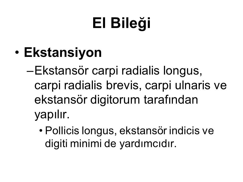 El Bileği Ekstansiyon –Ekstansör carpi radialis longus, carpi radialis brevis, carpi ulnaris ve ekstansör digitorum tarafından yapılır. Pollicis longu