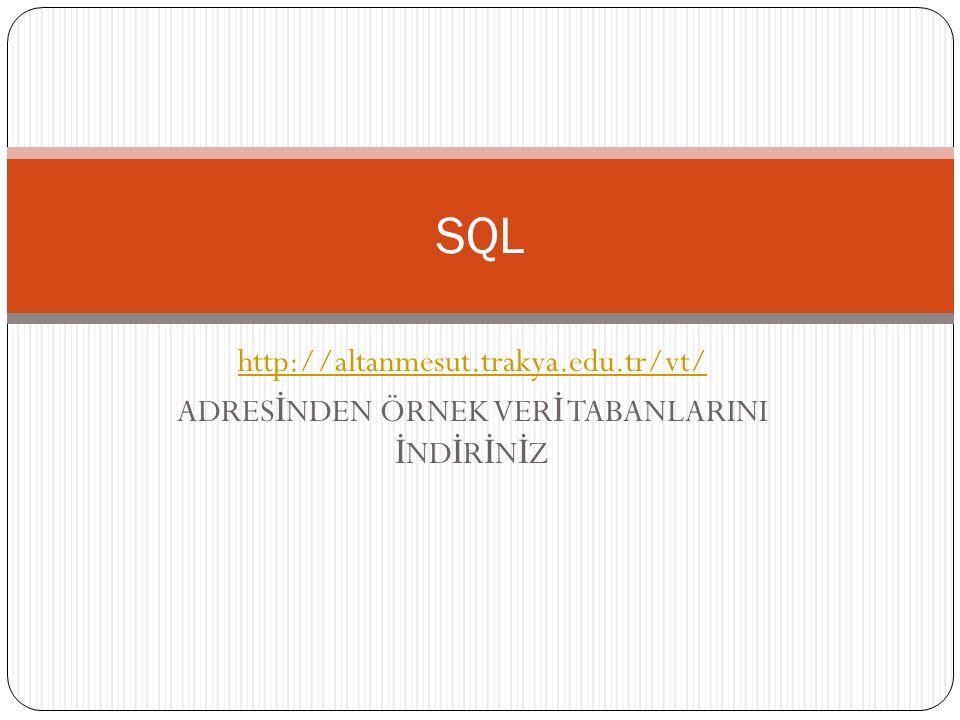 http://altanmesut.trakya.edu.tr/vt/ ADRES İ NDEN ÖRNEK VER İ TABANLARINI İ ND İ R İ N İ Z SQL