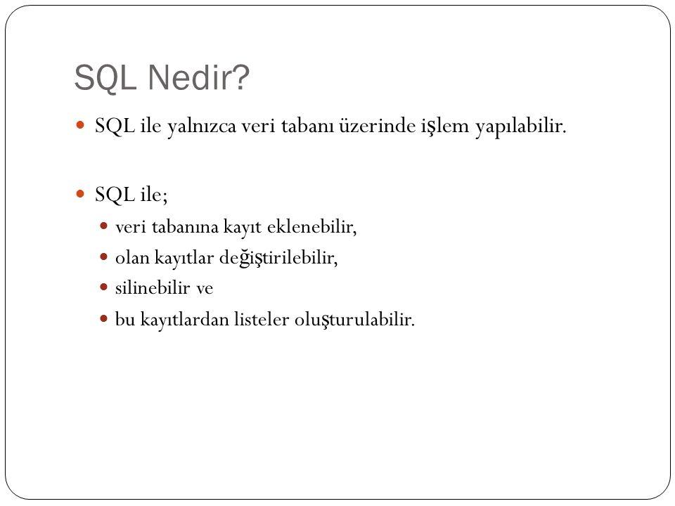 SQL Nedir.SQL ile yalnızca veri tabanı üzerinde i ş lem yapılabilir.