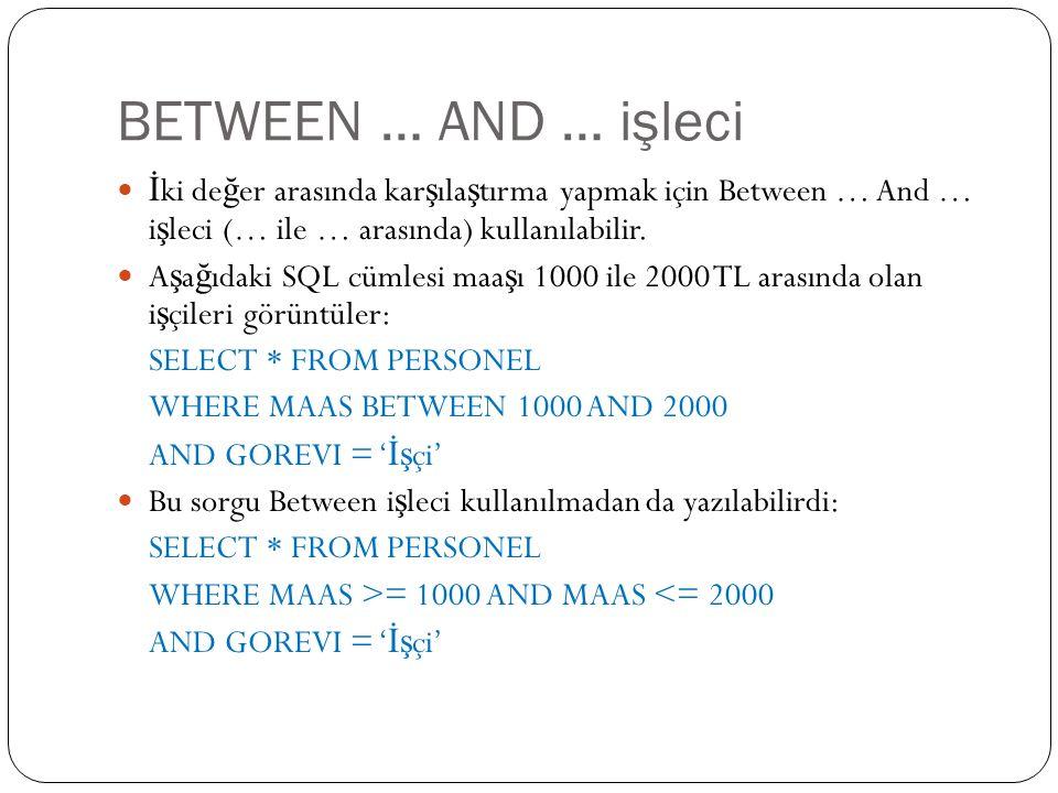 BETWEEN … AND … işleci İ ki de ğ er arasında kar ş ıla ş tırma yapmak için Between … And … i ş leci (… ile … arasında) kullanılabilir.