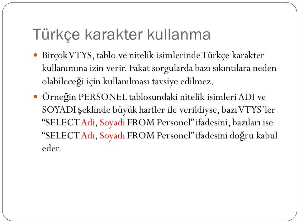 Türkçe karakter kullanma Birçok VTYS, tablo ve nitelik isimlerinde Türkçe karakter kullanımına izin verir.
