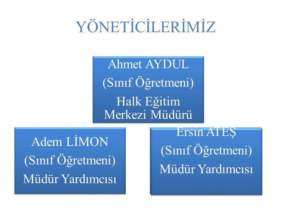 YÖNETİCİLERİMİZ Ahmet AYDUL (Sınıf Öğretmeni) Halk Eğitim Merkezi Müdürü Adem LİMON (Sınıf Öğretmeni) Müdür Yardımcısı Ersin ATEŞ (Sınıf Öğretmeni) Mü