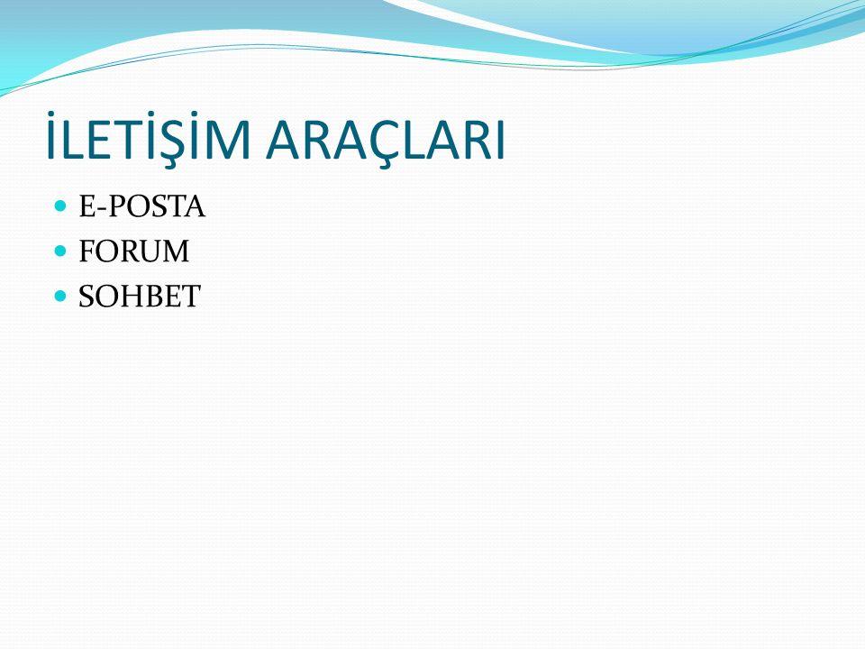 İLETİŞİM ARAÇLARI E-POSTA FORUM SOHBET