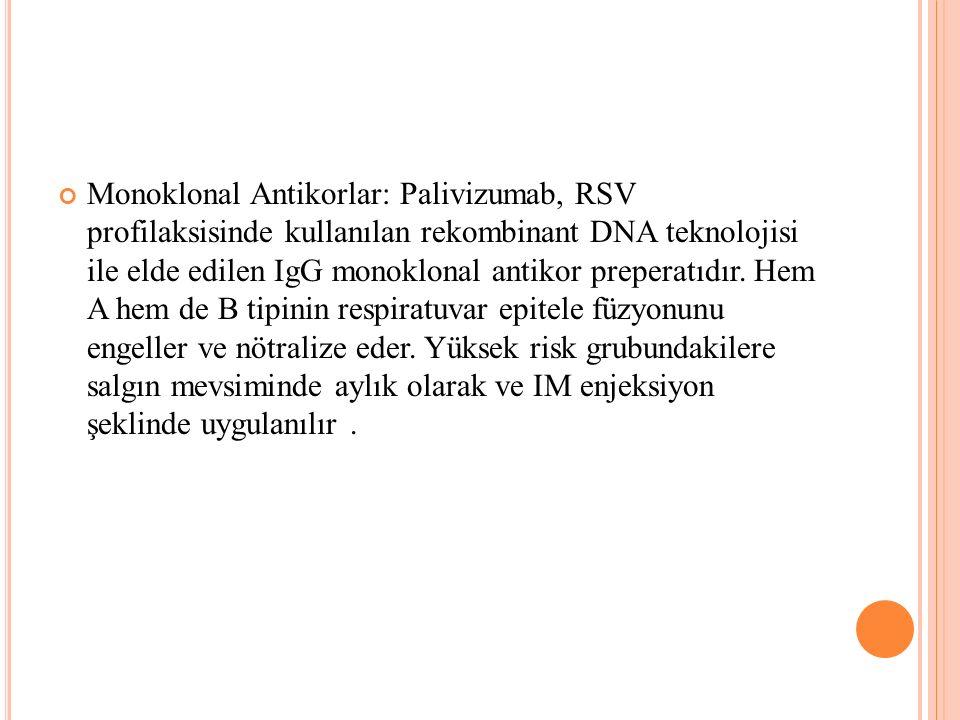 Monoklonal Antikorlar: Palivizumab, RSV profilaksisinde kullanılan rekombinant DNA teknolojisi ile elde edilen IgG monoklonal antikor preperatıdır. He