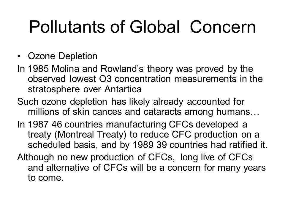 Pollutants of Global Concern Ozone Depletion In 1985 Molina and Rowland's theory was proved by the observed lowest O3 concentration measurements in th