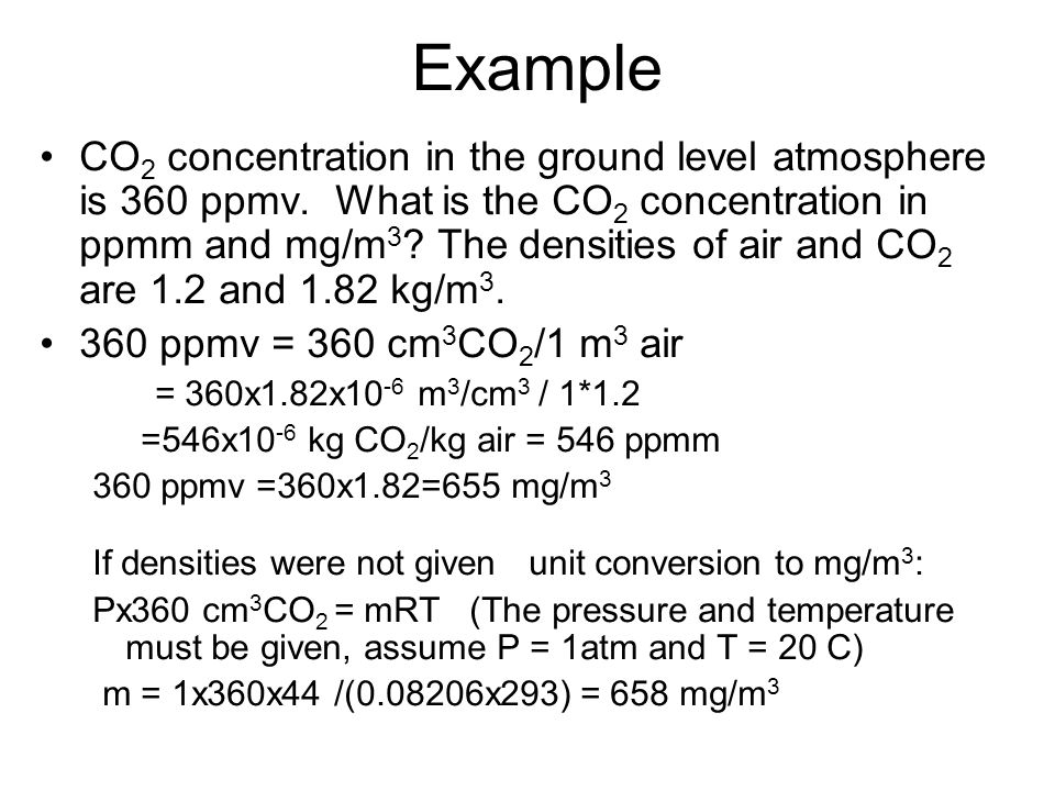 Example CO 2 concentration in the ground level atmosphere is 360 ppmv. What is the CO 2 concentration in ppmm and mg/m 3 ? The densities of air and CO