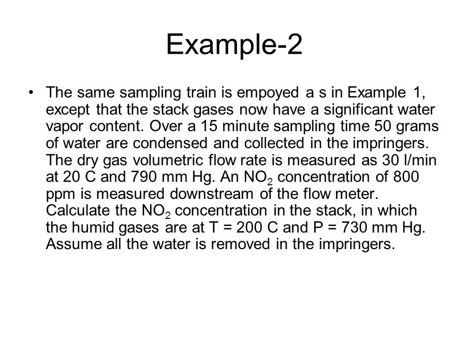 Example-2 The same sampling train is empoyed a s in Example 1, except that the stack gases now have a significant water vapor content. Over a 15 minut
