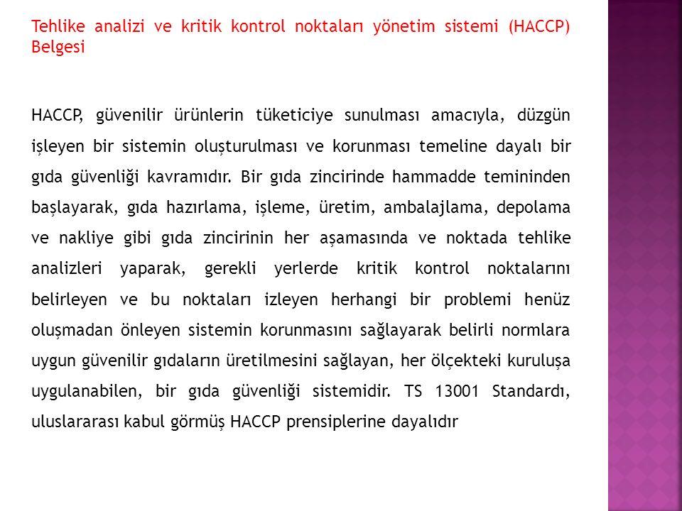 Tehlike analizi ve kritik kontrol noktaları yönetim sistemi (HACCP) Belgesi HACCP, güvenilir ürünlerin tüketiciye sunulması amacıyla, düzgün işleyen b