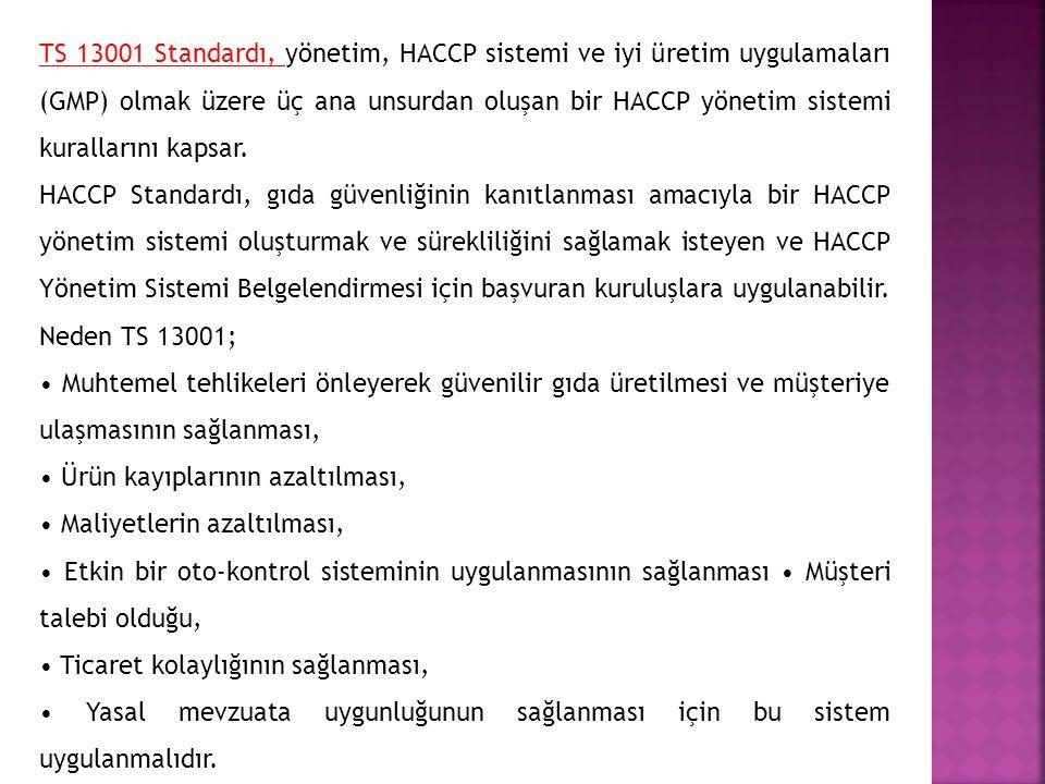 TS 13001 Standardı, yönetim, HACCP sistemi ve iyi üretim uygulamaları (GMP) olmak üzere üç ana unsurdan oluşan bir HACCP yönetim sistemi kurallarını k