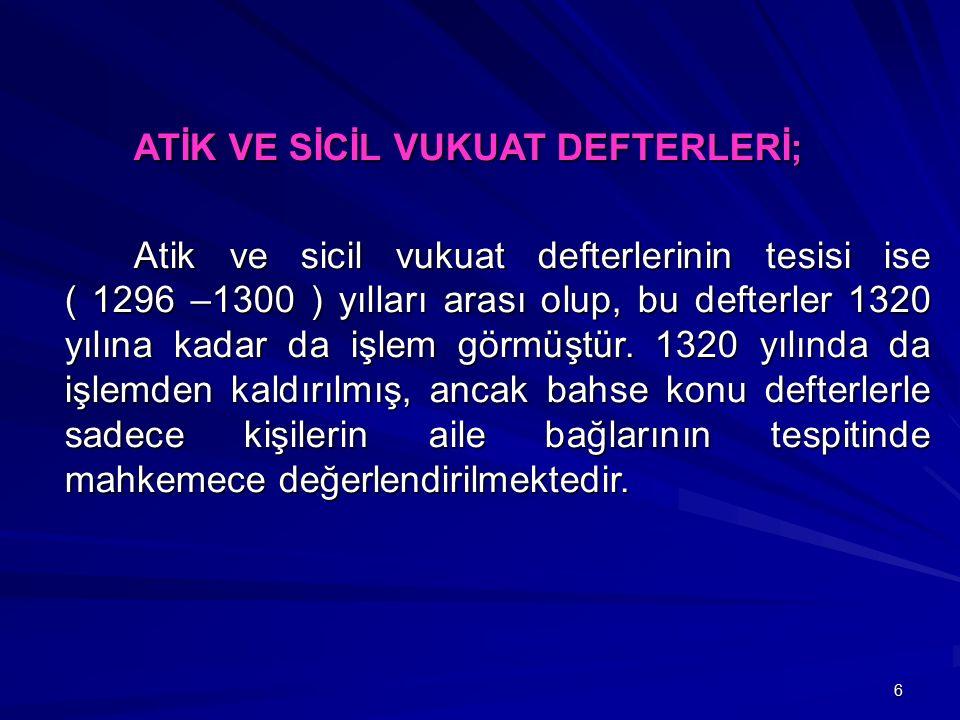 6 ATİK VE SİCİL VUKUAT DEFTERLERİ; ATİK VE SİCİL VUKUAT DEFTERLERİ; Atik ve sicil vukuat defterlerinin tesisi ise ( 1296 –1300 ) yılları arası olup, bu defterler 1320 yılına kadar da işlem görmüştür.
