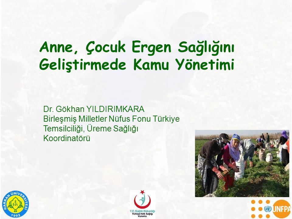 Anne, Çocuk Ergen Sağlığını Geliştirmede Kamu Yönetimi Dr. Gökhan YILDIRIMKARA Birleşmiş Milletler Nüfus Fonu Türkiye Temsilciliği, Üreme Sağlığı Koor