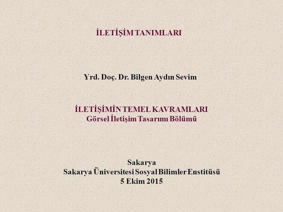 Sakarya Sakarya Üniversitesi Sosyal Bilimler Enstitüsü 5 Ekim 2015 İLETİŞİM TANIMLARI İLETİŞİMİN TEMEL KAVRAMLARI Görsel İletişim Tasarımı Bölümü Yrd.