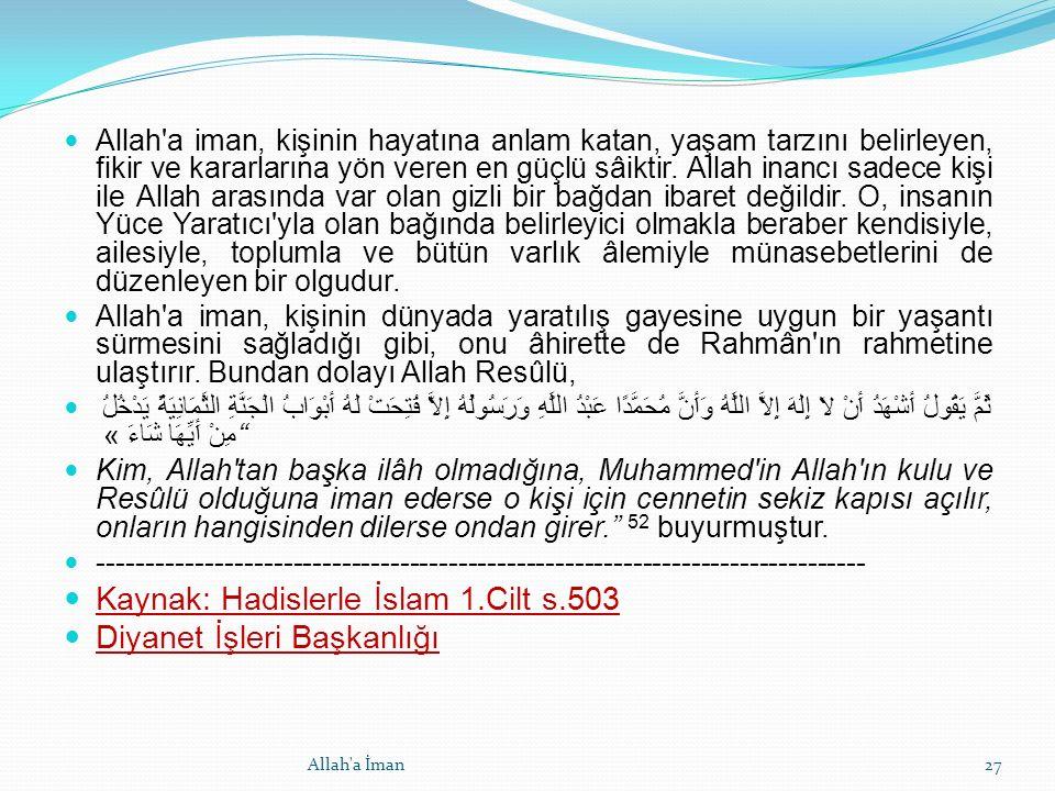 Allah a iman, kişinin hayatına anlam katan, yaşam tarzını belirleyen, fikir ve kararlarına yön veren en güçlü sâiktir.
