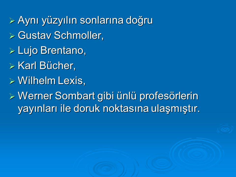  Aynı yüzyılın sonlarına doğru  Gustav Schmoller,  Lujo Brentano,  Karl Bücher,  Wilhelm Lexis,  Werner Sombart gibi ünlü profesörlerin yayınları ile doruk noktasına ulaşmıştır.