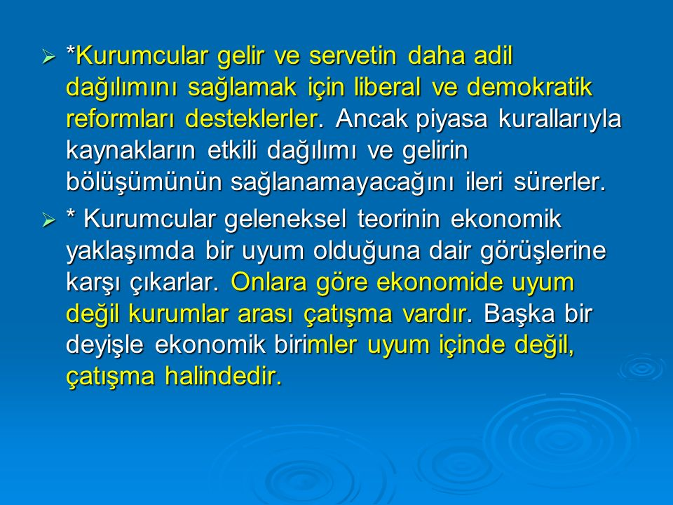  *Kurumcular gelir ve servetin daha adil dağılımını sağlamak için liberal ve demokratik reformları desteklerler.