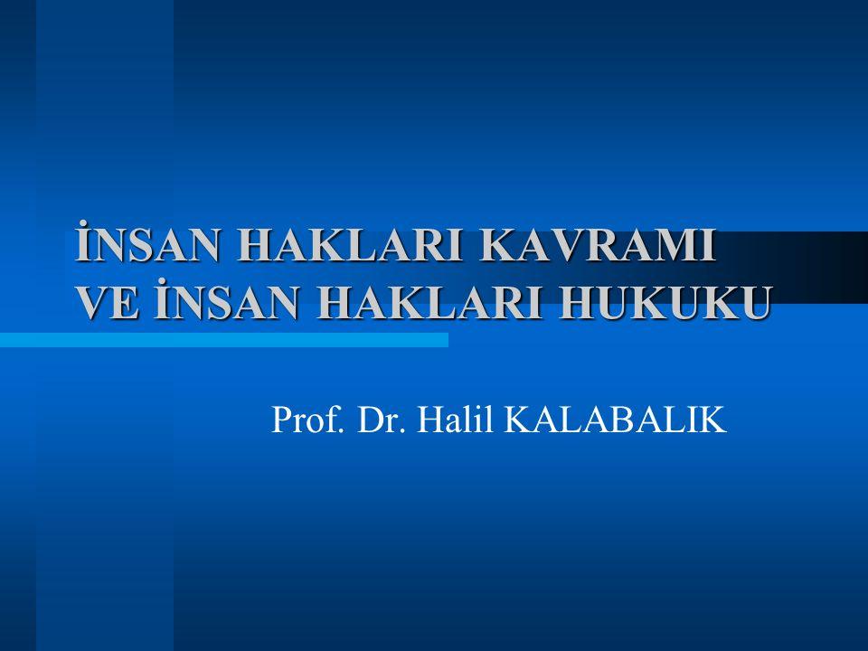 İNSAN HAKLARI KAVRAMI VE İNSAN HAKLARI HUKUKU Prof. Dr. Halil KALABALIK