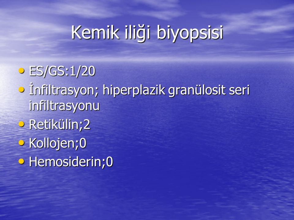 Kemik iliği biyopsisi ES/GS:1/20 ES/GS:1/20 İnfiltrasyon; hiperplazik granülosit seri infiltrasyonu İnfiltrasyon; hiperplazik granülosit seri infiltra