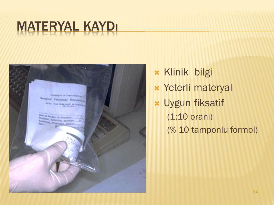  Klinik bilgi  Yeterli materyal  Uygun fiksatif (1:10 oranı) (% 10 tamponlu formol) 41