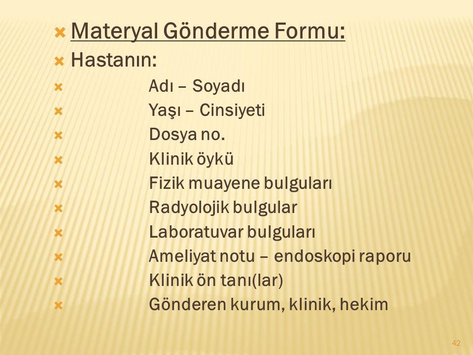 42  Materyal Gönderme Formu:  Hastanın:  Adı – Soyadı  Yaşı – Cinsiyeti  Dosya no.