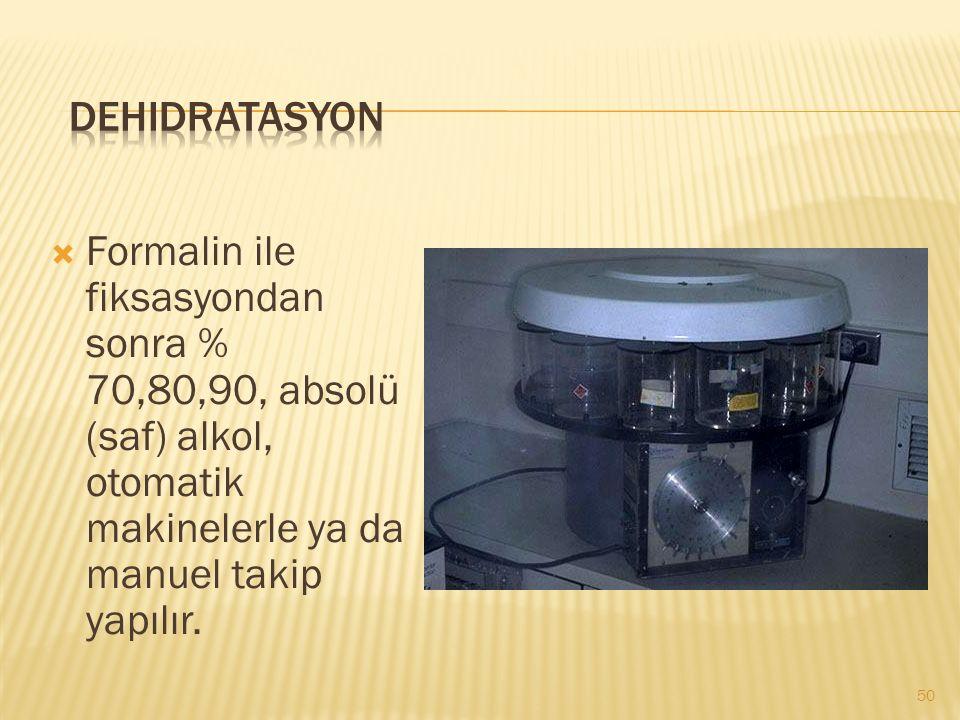  Formalin ile fiksasyondan sonra % 70,80,90, absolü (saf) alkol, otomatik makinelerle ya da manuel takip yapılır.