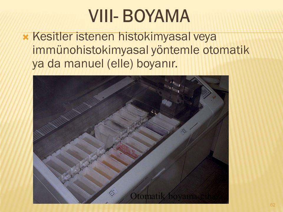 VIII- BOYAMA  Kesitler istenen histokimyasal veya immünohistokimyasal yöntemle otomatik ya da manuel (elle) boyanır.