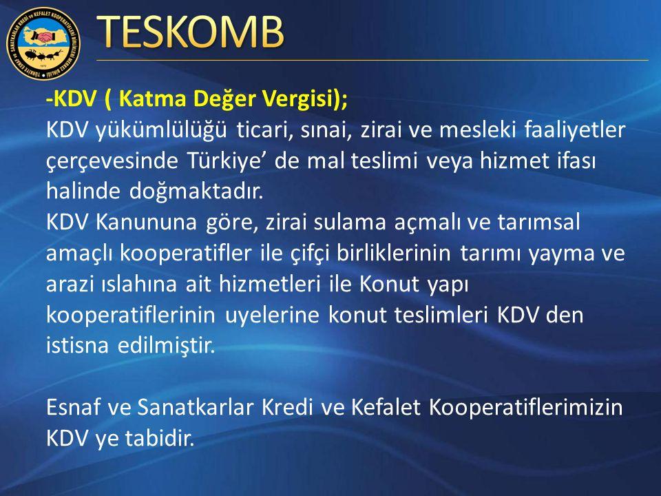 -KDV ( Katma Değer Vergisi); KDV yükümlülüğü ticari, sınai, zirai ve mesleki faaliyetler çerçevesinde Türkiye' de mal teslimi veya hizmet ifası halinde doğmaktadır.
