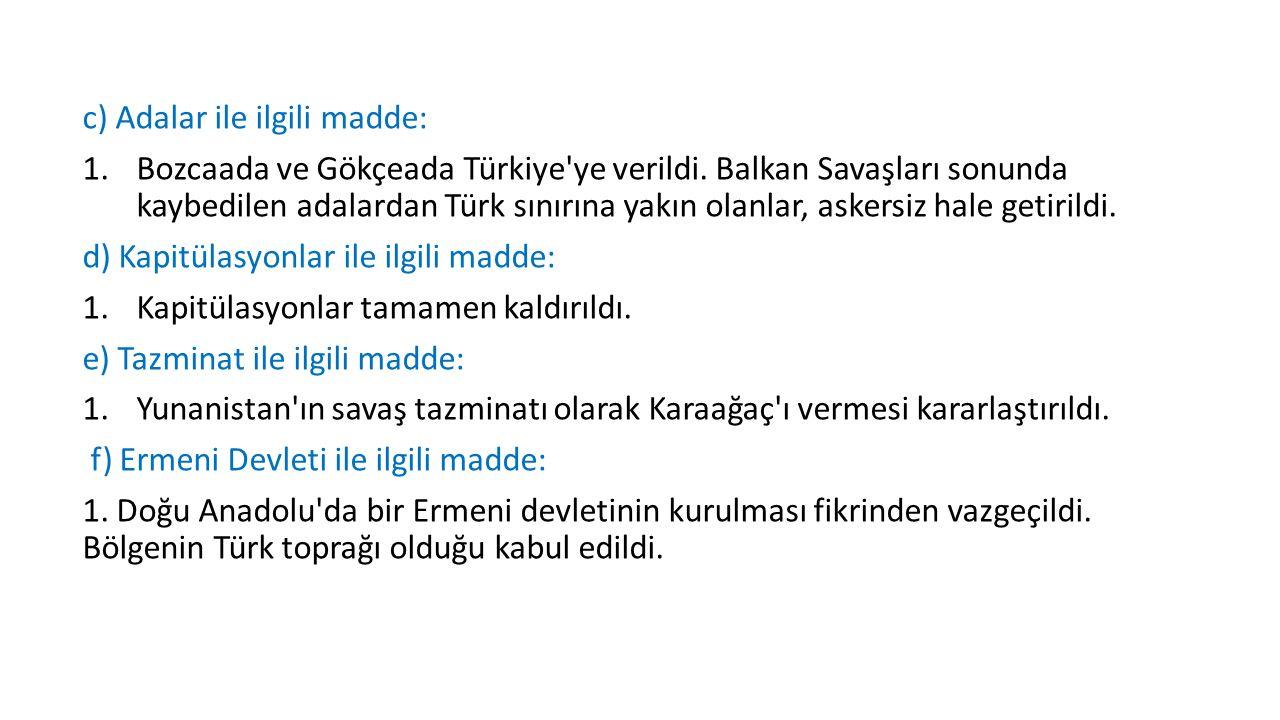 c) Adalar ile ilgili madde: 1.Bozcaada ve Gökçeada Türkiye ye verildi.