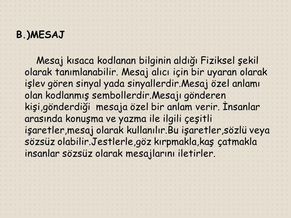 B.)MESAJ Mesaj kısaca kodlanan bilginin aldığı Fiziksel şekil olarak tanımlanabilir.