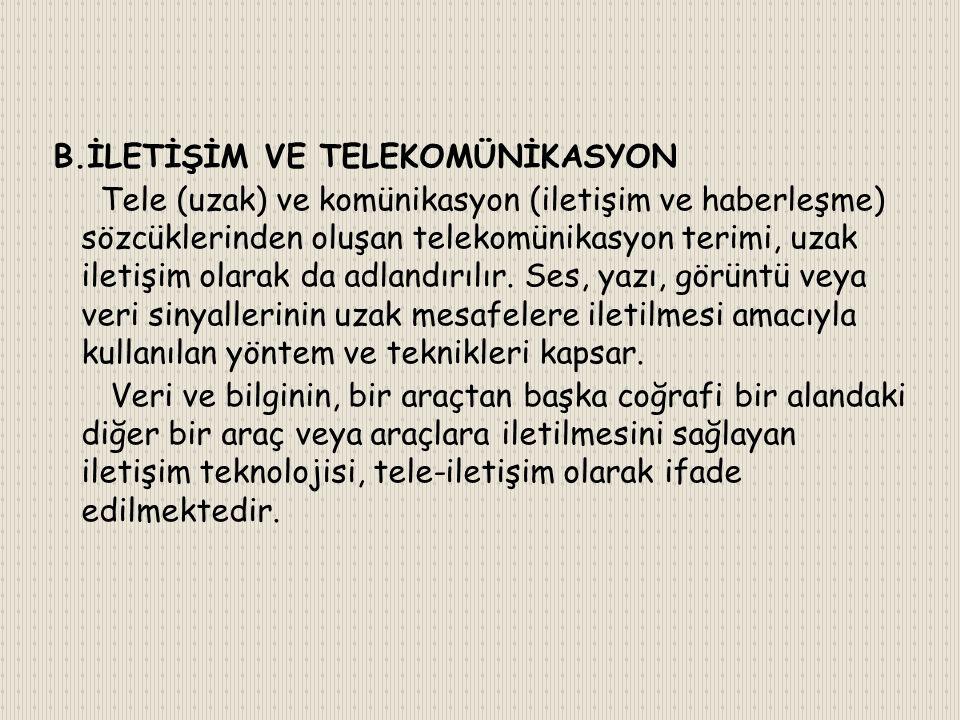 B.İLETİŞİM VE TELEKOMÜNİKASYON Tele (uzak) ve komünikasyon (iletişim ve haberleşme) sözcüklerinden oluşan telekomünikasyon terimi, uzak iletişim olarak da adlandırılır.