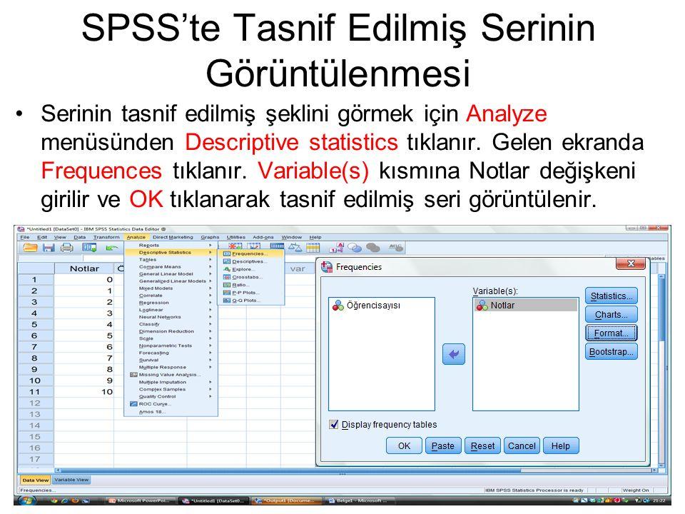 Serinin tasnif edilmiş şeklini görmek için Analyze menüsünden Descriptive statistics tıklanır. Gelen ekranda Frequences tıklanır. Variable(s) kısmına
