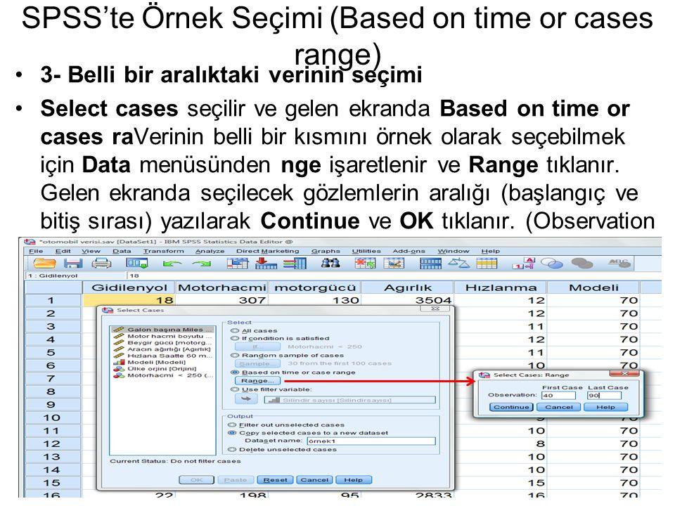 3- Belli bir aralıktaki verinin seçimi Select cases seçilir ve gelen ekranda Based on time or cases raVerinin belli bir kısmını örnek olarak seçebilme
