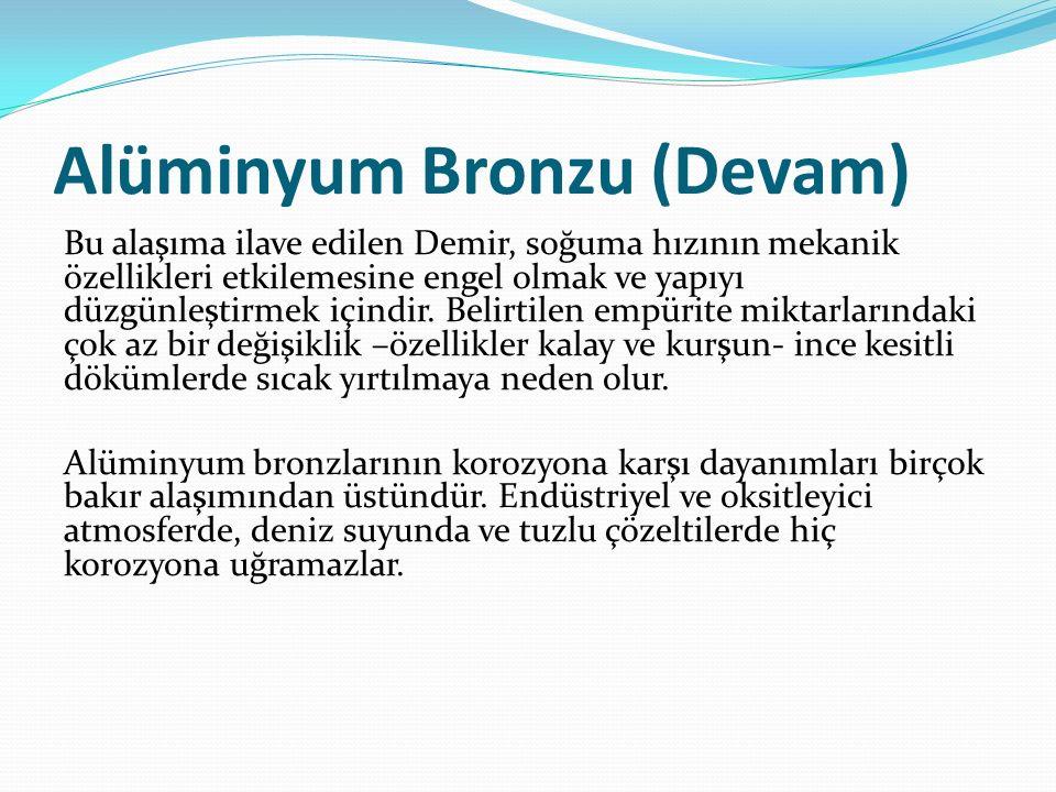 Alüminyum Bronzu (Devam) Bu alaşıma ilave edilen Demir, soğuma hızının mekanik özellikleri etkilemesine engel olmak ve yapıyı düzgünleştirmek içindir.