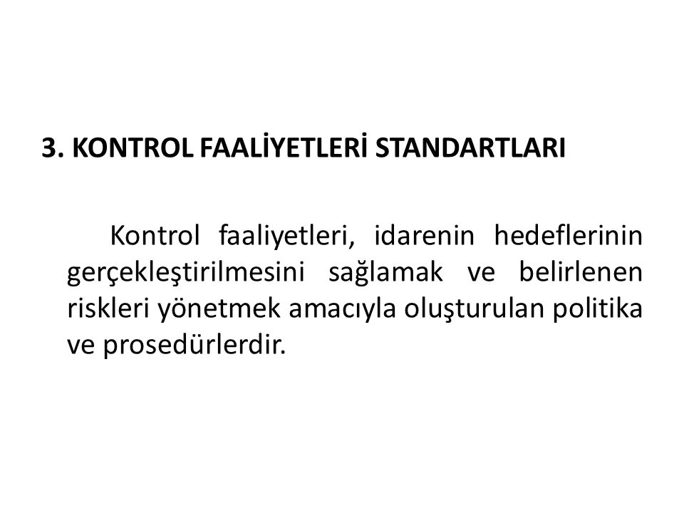 3. KONTROL FAALİYETLERİ STANDARTLARI Kontrol faaliyetleri, idarenin hedeflerinin gerçekleştirilmesini sağlamak ve belirlenen riskleri yönetmek amacıyl