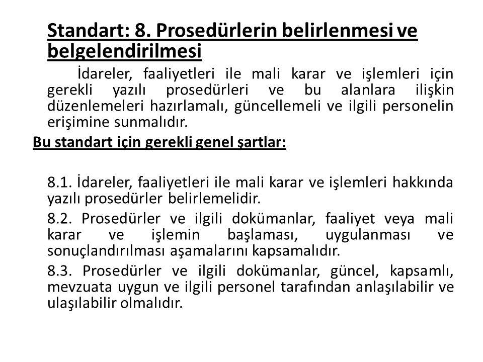 Standart: 8. Prosedürlerin belirlenmesi ve belgelendirilmesi İdareler, faaliyetleri ile mali karar ve işlemleri için gerekli yazılı prosedürleri ve bu