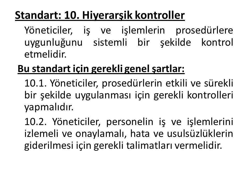 Standart: 10. Hiyerarşik kontroller Yöneticiler, iş ve işlemlerin prosedürlere uygunluğunu sistemli bir şekilde kontrol etmelidir. Bu standart için ge