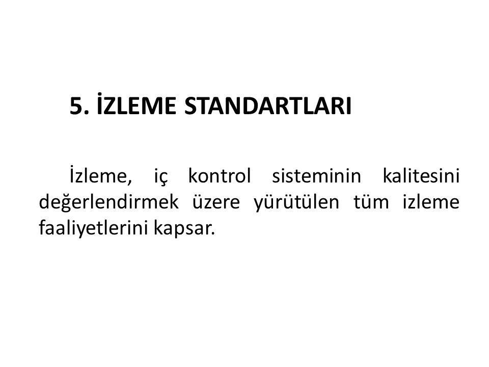 5. İZLEME STANDARTLARI İzleme, iç kontrol sisteminin kalitesini değerlendirmek üzere yürütülen tüm izleme faaliyetlerini kapsar.