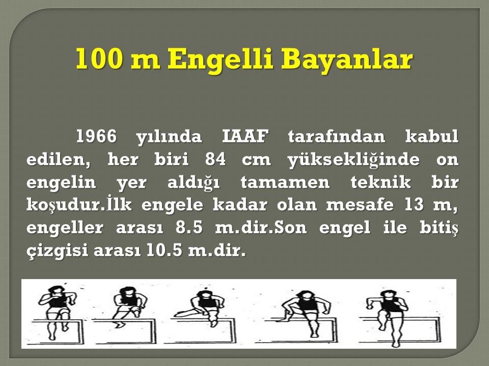 100 m Engelli Bayanlar 1966 yılında IAAF tarafından kabul edilen, her biri 84 cm yüksekli ğ inde on engelin yer aldı ğ ı tamamen teknik bir ko ş udur.