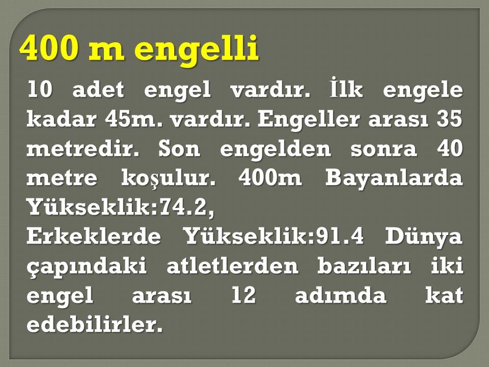 400 m engelli 10 adet engel vardır. İ lk engele kadar 45m. vardır. Engeller arası 35 metredir. Son engelden sonra 40 metre ko ş ulur. 400m Bayanlarda